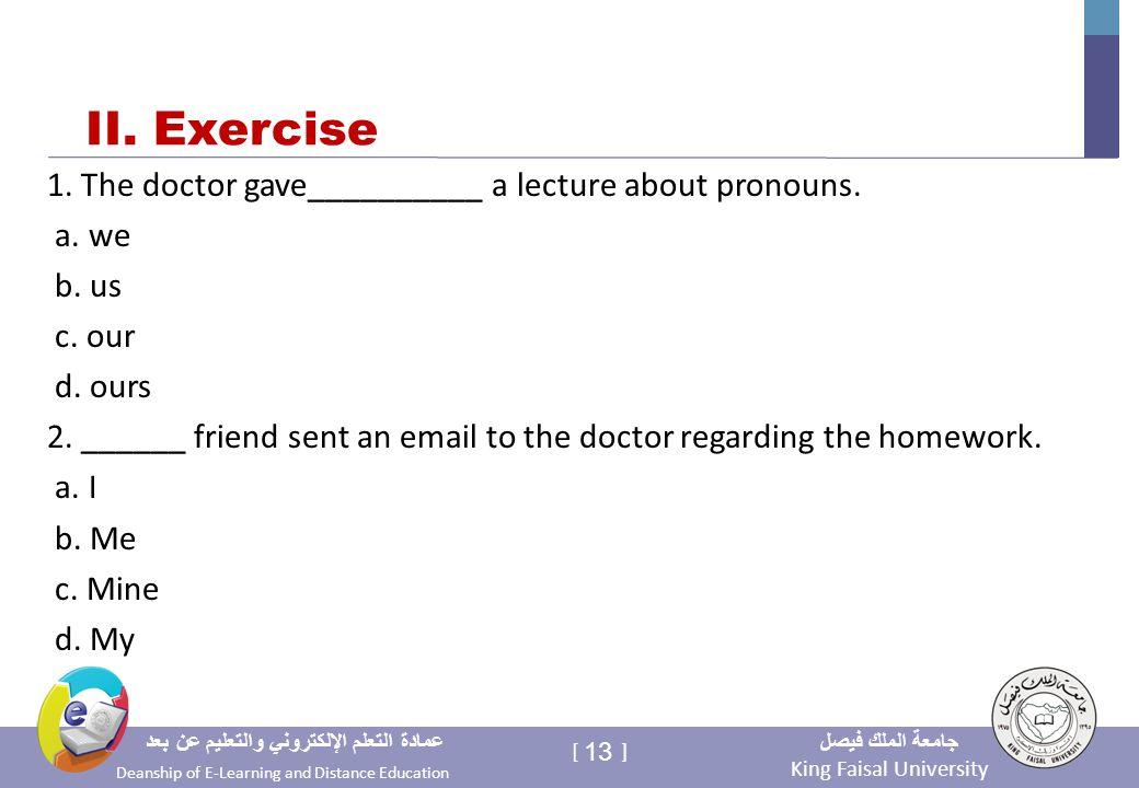 King Faisal University جامعة الملك فيصل Deanship of E-Learning and Distance Education عمادة التعلم الإلكتروني والتعليم عن بعد 13 [ ] II.
