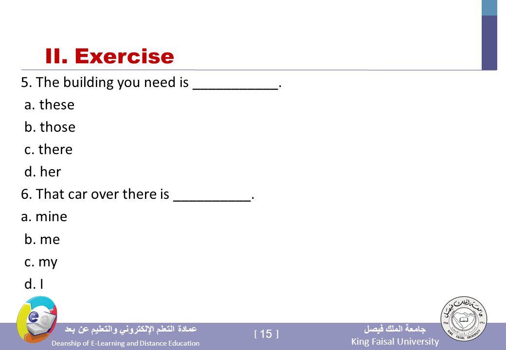King Faisal University جامعة الملك فيصل Deanship of E-Learning and Distance Education عمادة التعلم الإلكتروني والتعليم عن بعد 15 [ ] II.