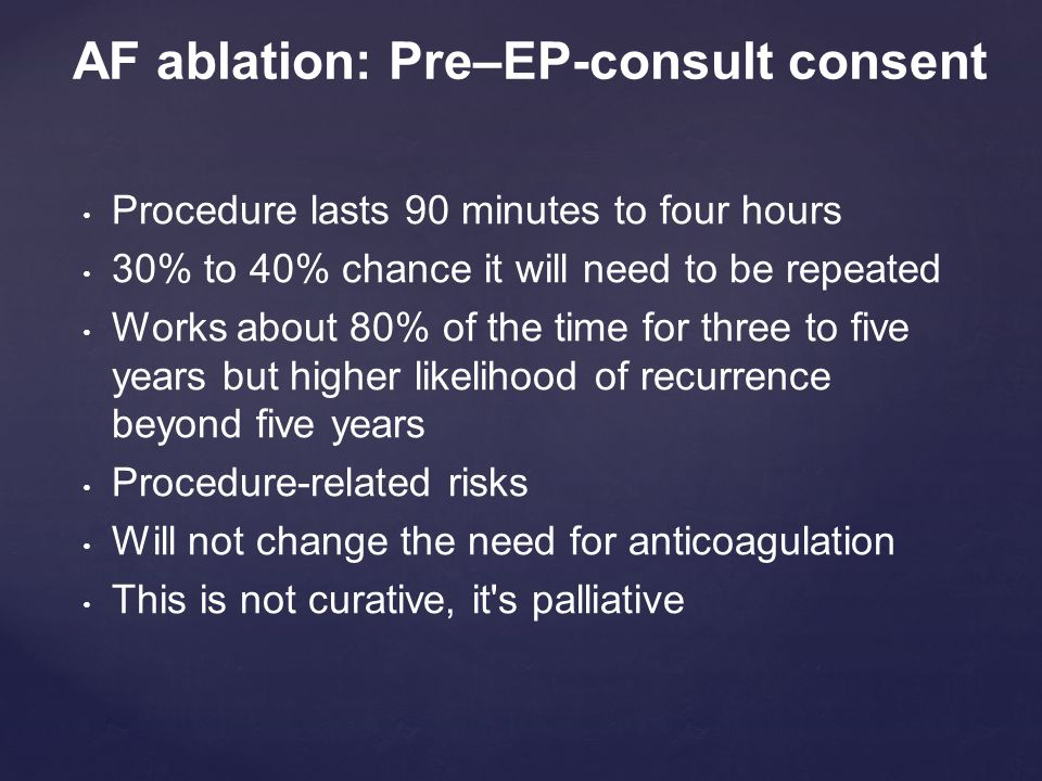 Procedure lasts 90 minutes to four hours 30% to 40% chance it will need to be repeated Works about 80% of the time for three to five years but higher