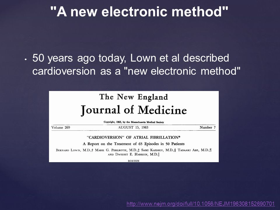 50 years ago today, Lown et al described cardioversion as a new electronic method http://www.nejm.org/doi/full/10.1056/NEJM196308152690701 A new electronic method