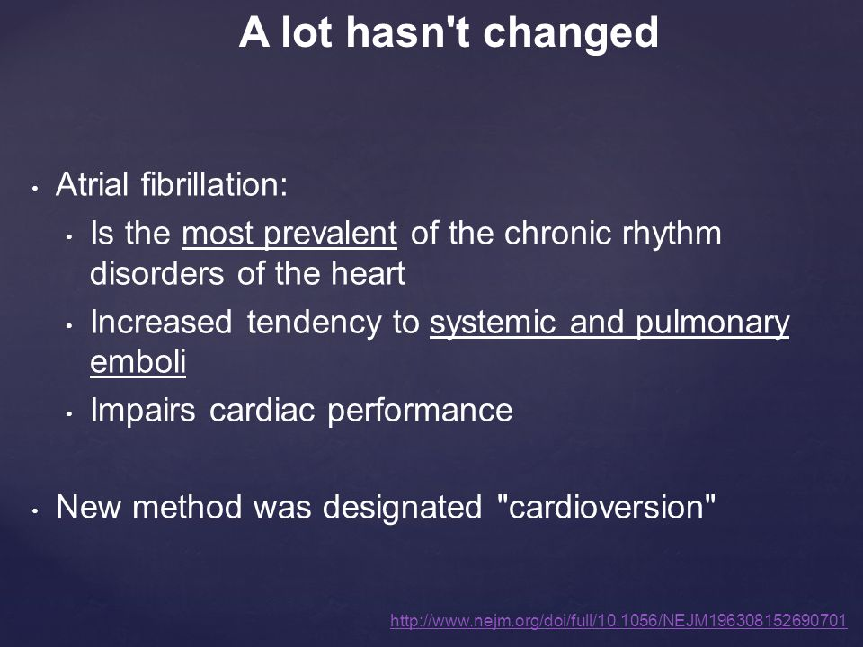 Atrial fibrillation: Is the most prevalent of the chronic rhythm disorders of the heart Increased tendency to systemic and pulmonary emboli Impairs ca