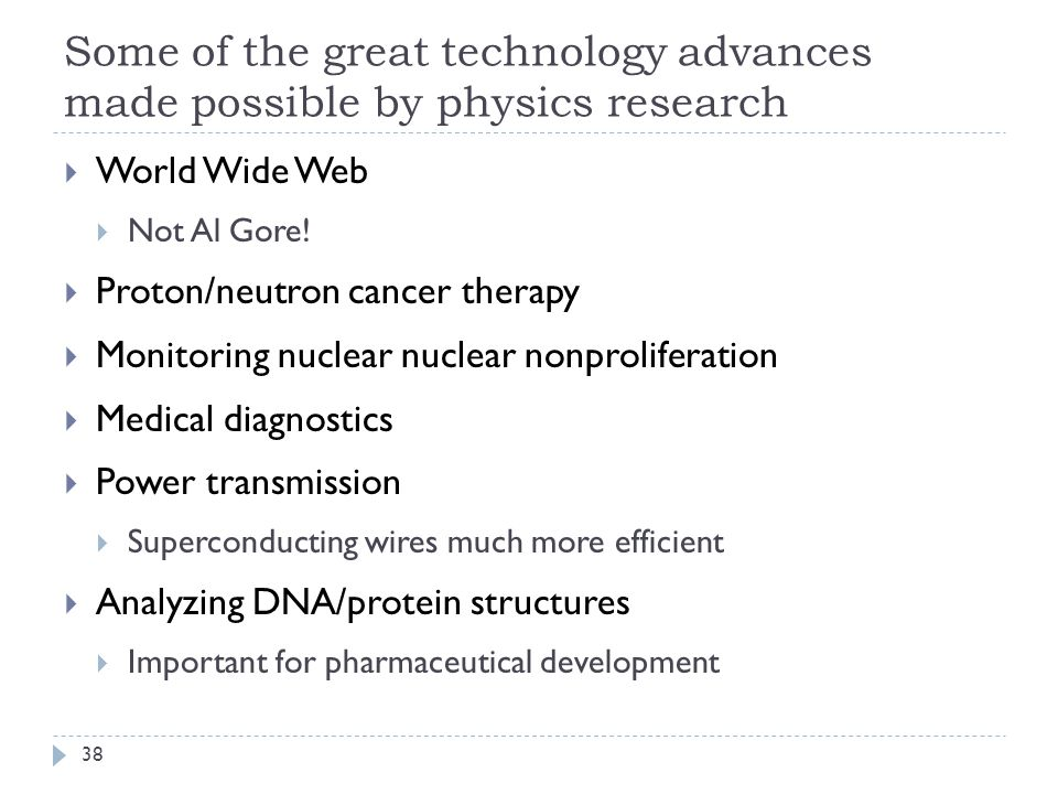 Some of the great technology advances made possible by physics research 38  World Wide Web  Not Al Gore.