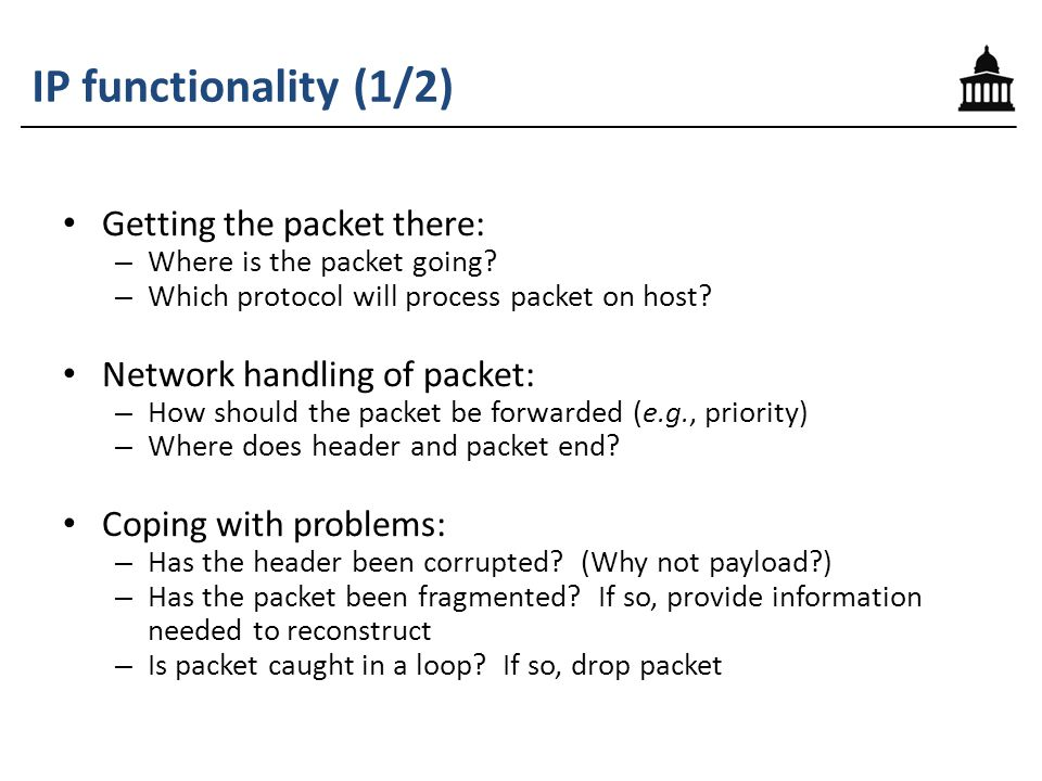 IP functionality (1/2) Getting the packet there: – Where is the packet going.