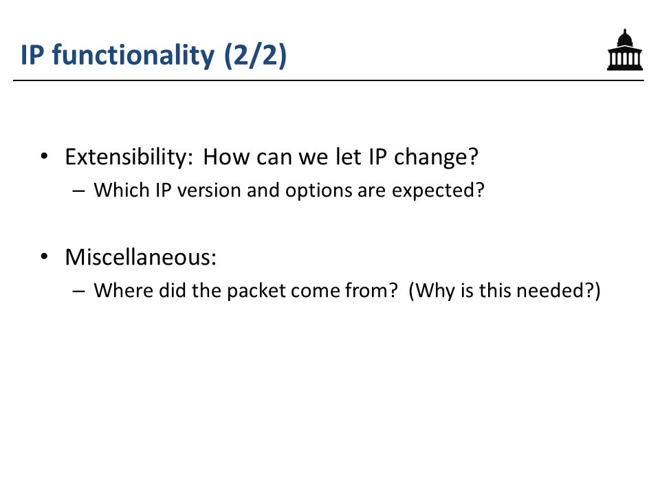 IP functionality (2/2) Extensibility: How can we let IP change.