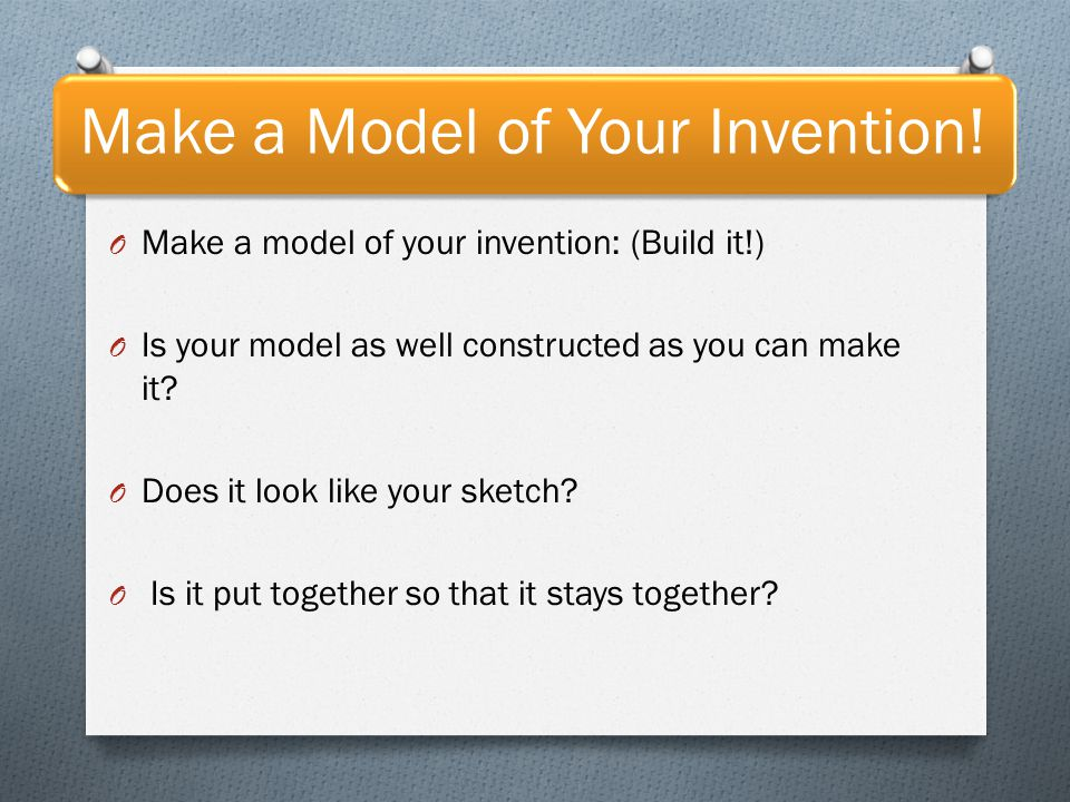 Make a Model of Your Invention.