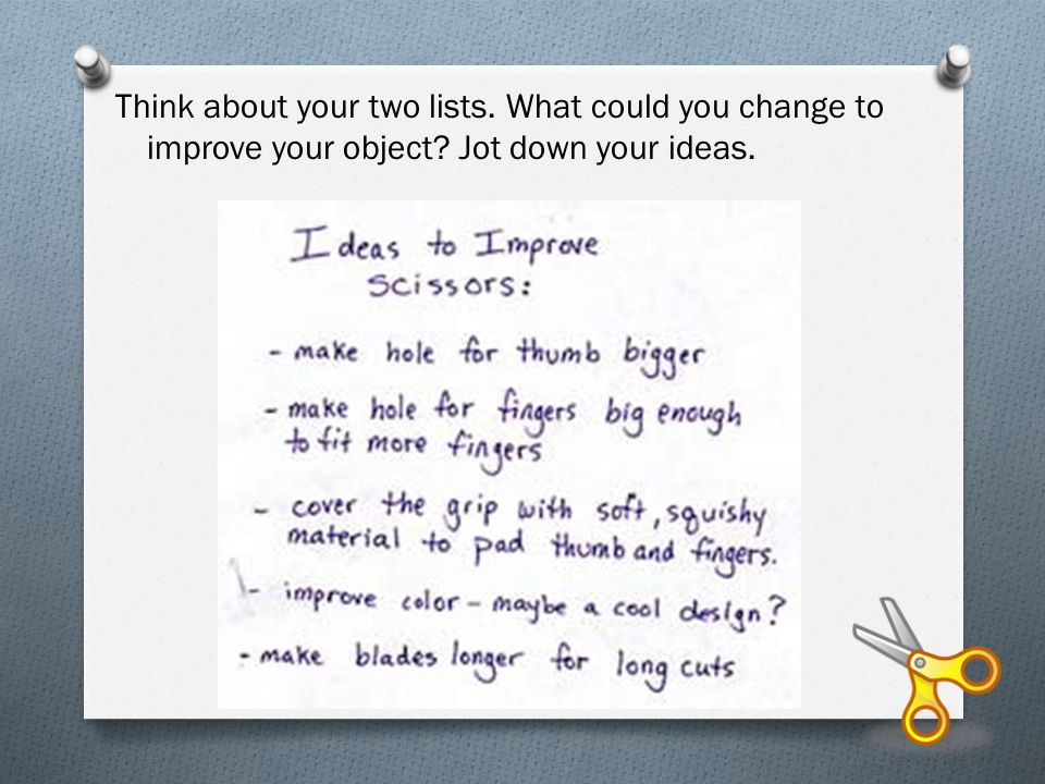 Think about your two lists. What could you change to improve your object Jot down your ideas.