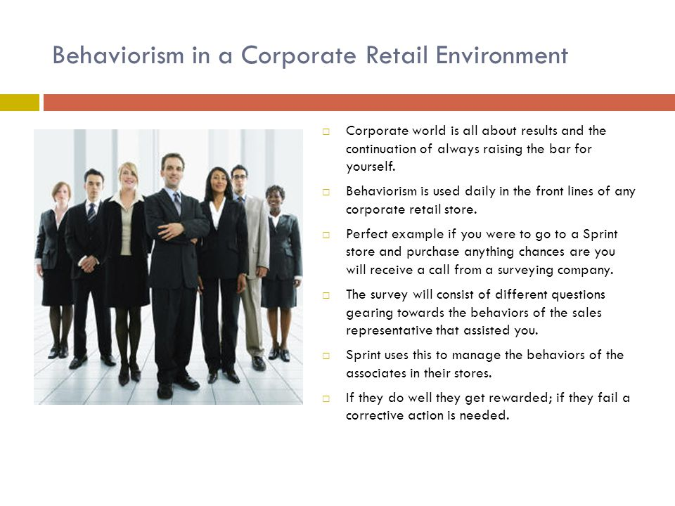 Cognitivism in a Corporate Retail Environment  Corporate retail trainers use many cognitive concepts in the training of an employee.