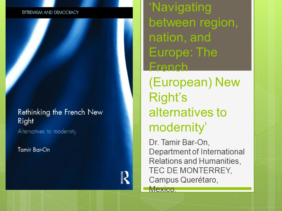 'Navigating between region, nation, and Europe: The French (European) New Right's alternatives to modernity' Dr. Tamir Bar-On, Department of Internati