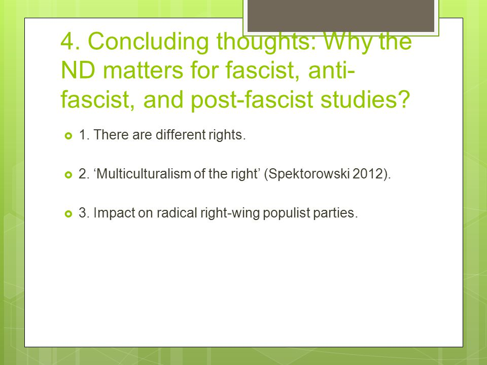 4. Concluding thoughts: Why the ND matters for fascist, anti- fascist, and post-fascist studies?  1. There are different rights.  2. 'Multiculturali