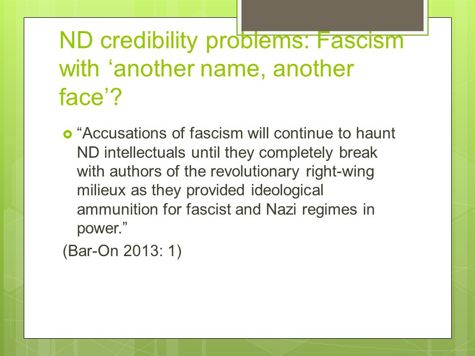 "ND credibility problems: Fascism with 'another name, another face'?  ""Accusations of fascism will continue to haunt ND intellectuals until they compl"