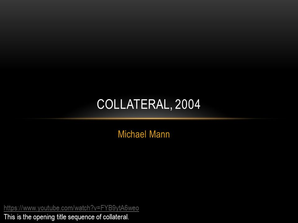 Michael Mann COLLATERAL, 2004 https://www.youtube.com/watch v=FYB9ytA6weo This is the opening title sequence of collateral.