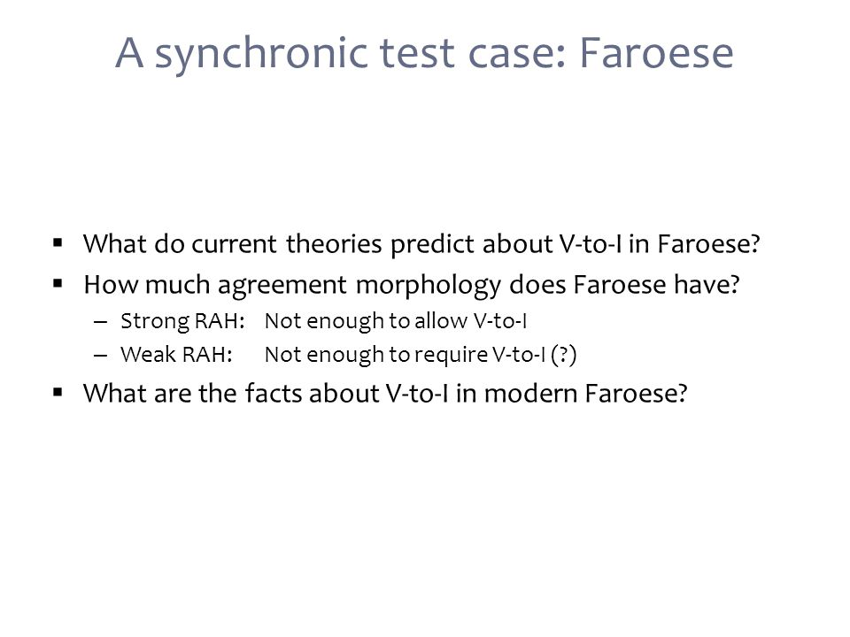 A synchronic test case: Faroese  What do current theories predict about V-to-I in Faroese.