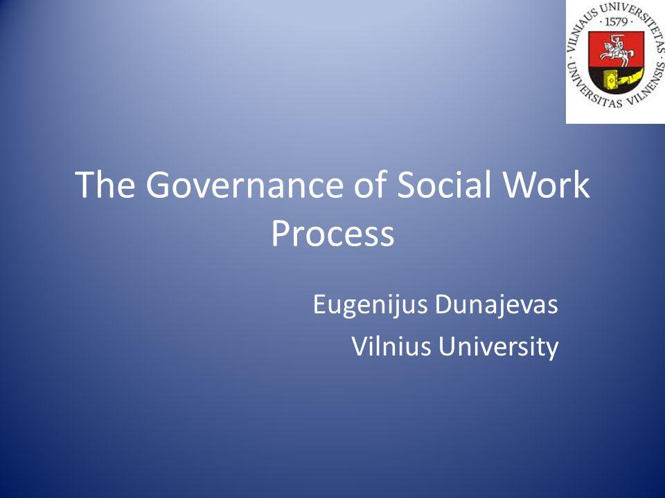 The Governance of Social Work Process Eugenijus Dunajevas Vilnius University