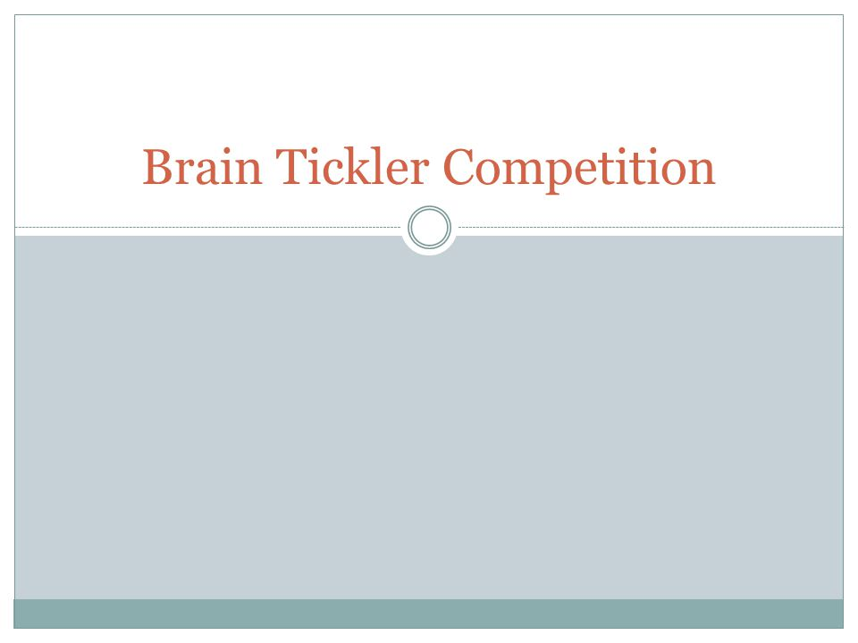 Brain Tickler Competition