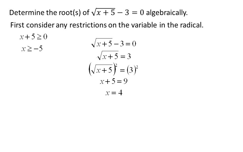 First consider any restrictions on the variable in the radical.