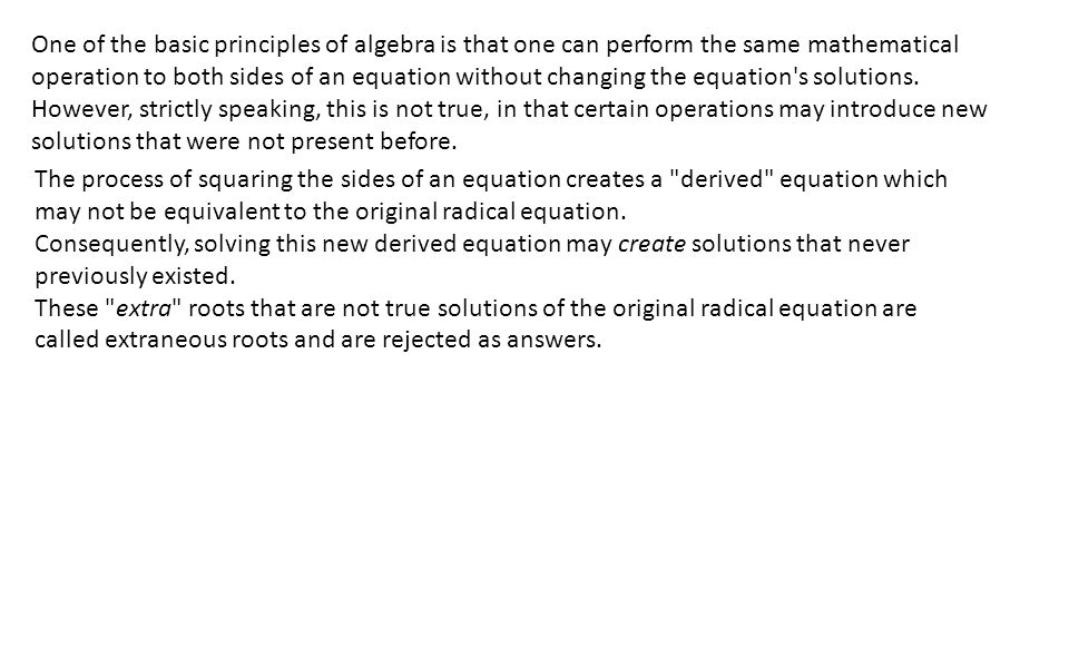 One of the basic principles of algebra is that one can perform the same mathematical operation to both sides of an equation without changing the equat