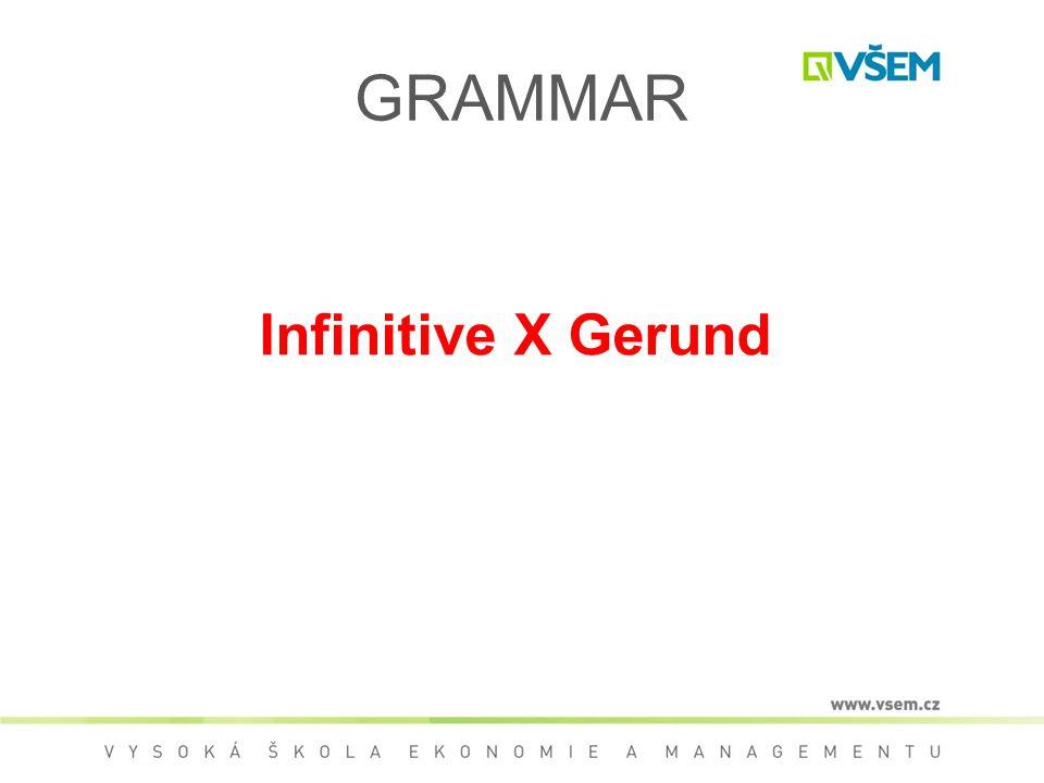 GRAMMAR Infinitive X Gerund