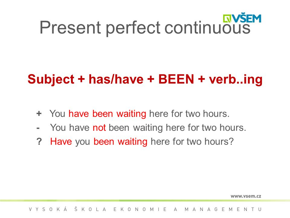 Subject + has/have + BEEN + verb..ing + You have been waiting here for two hours.