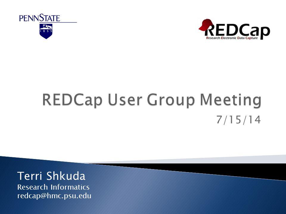7/15/14 Terri Shkuda Research Informatics redcap@hmc.psu.edu