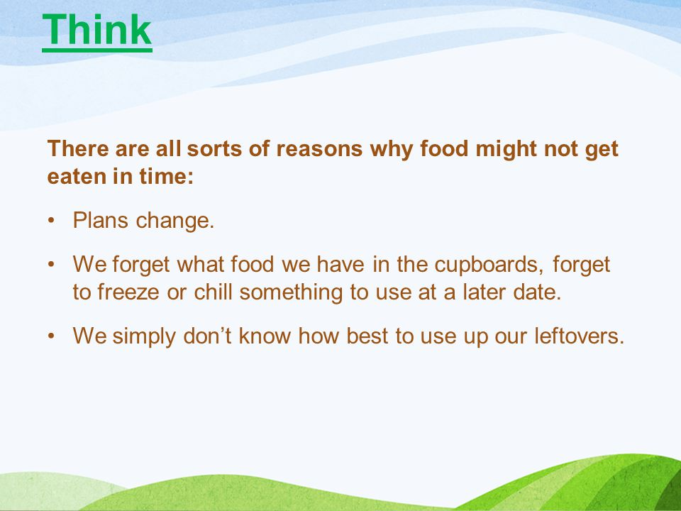 There are all sorts of reasons why food might not get eaten in time: Plans change. We forget what food we have in the cupboards, forget to freeze or c