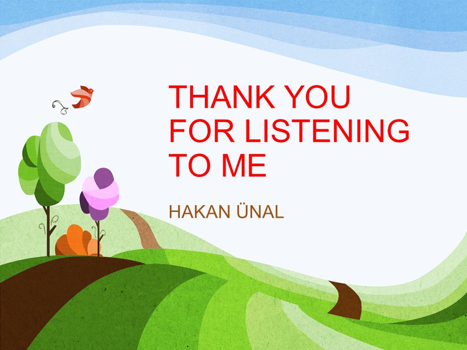 THANK YOU FOR LISTENING TO ME HAKAN ÜNAL