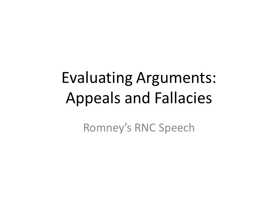 Evaluating Arguments: Appeals and Fallacies Romney's RNC Speech