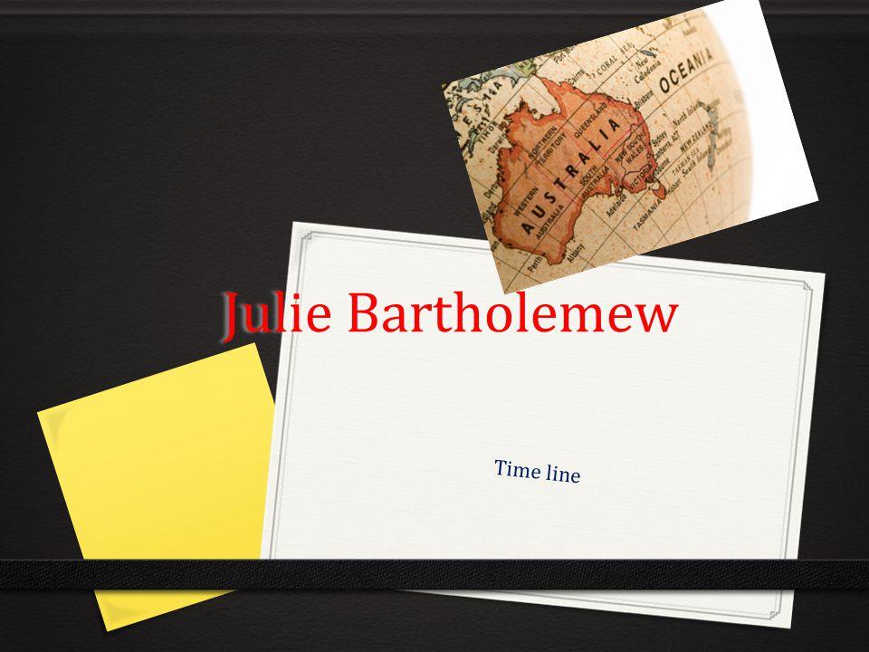 Julie Bartholemew Time line