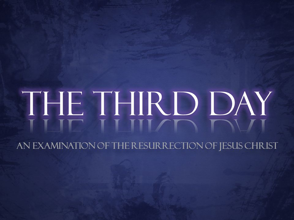 An Examination of the Resurrection of Jesus Christ