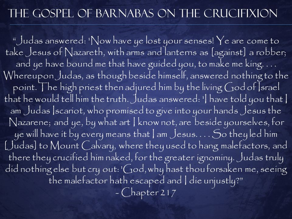 The Gospel of Barnabas on the Crucifixion Judas answered: Now have ye lost your senses.