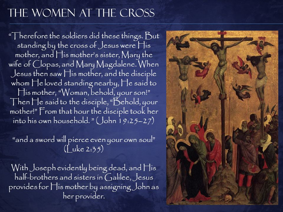 The Women at the Cross Therefore the soldiers did these things.