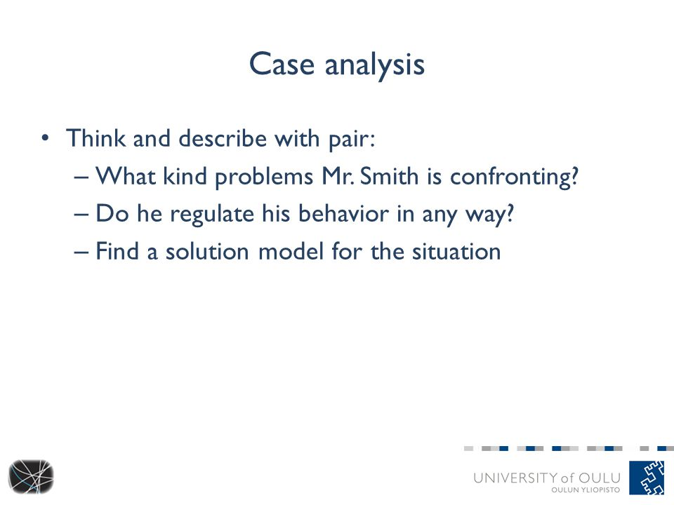 Case analysis Think and describe with pair: – What kind problems Mr.