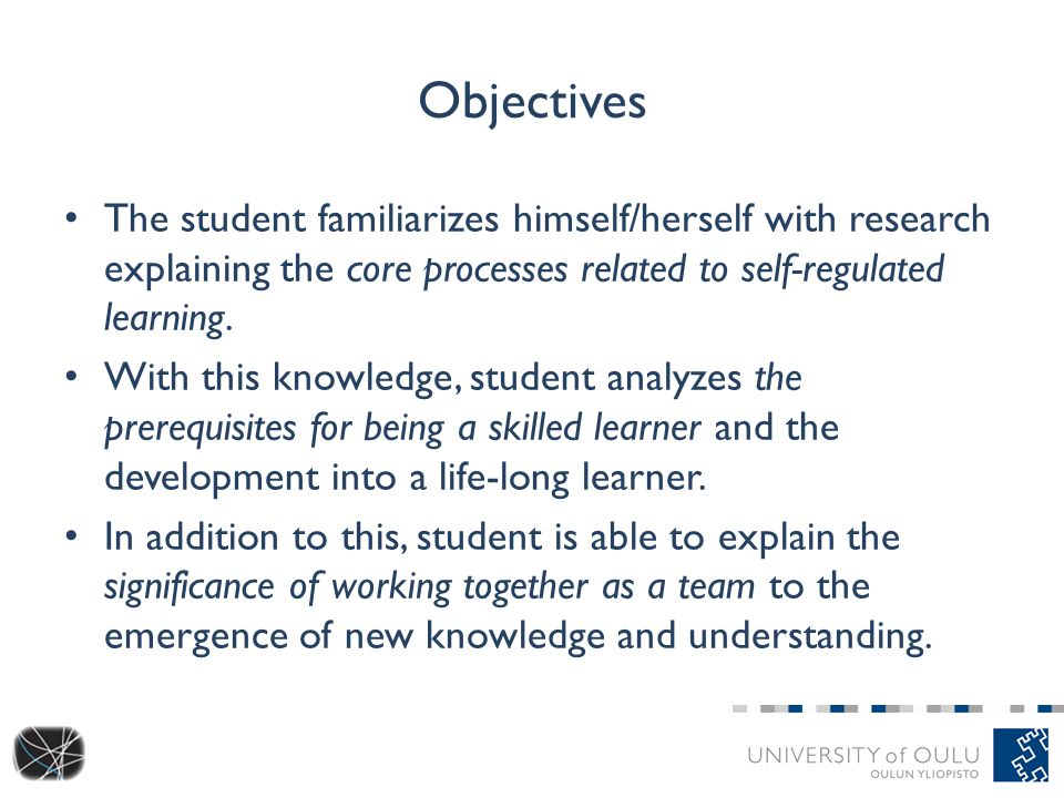Objectives The student familiarizes himself/herself with research explaining the core processes related to self-regulated learning.