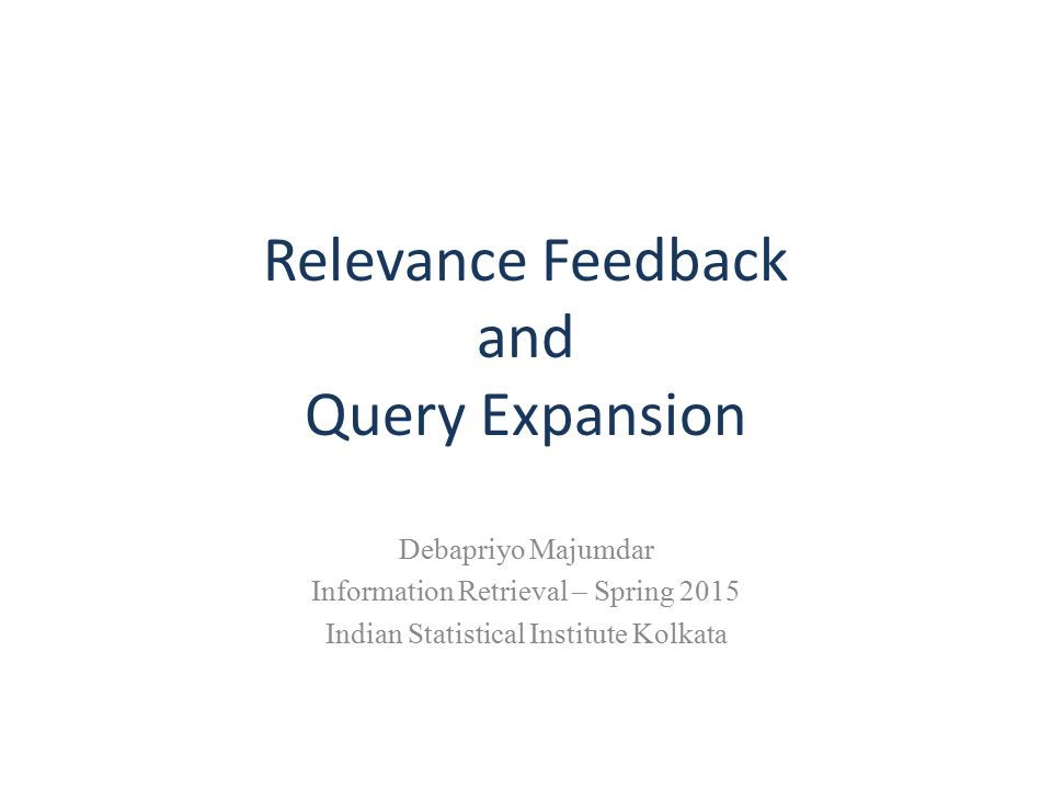 Relevance Feedback and Query Expansion Debapriyo Majumdar Information Retrieval – Spring 2015 Indian Statistical Institute Kolkata