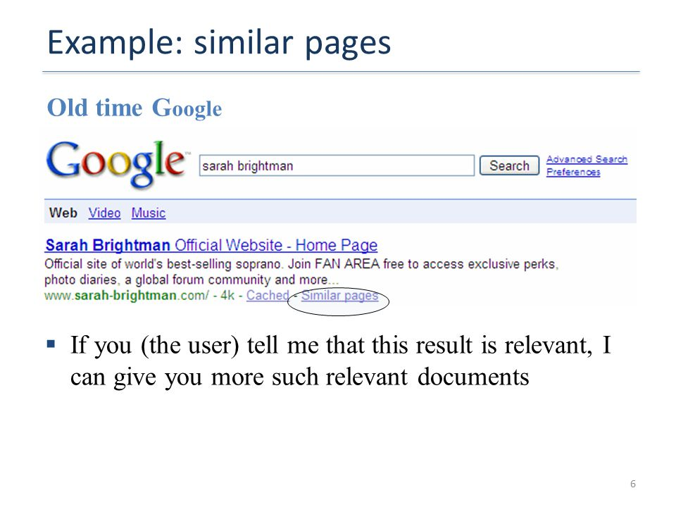 Example: similar pages Old time G oogle  If you (the user) tell me that this result is relevant, I can give you more such relevant documents 6