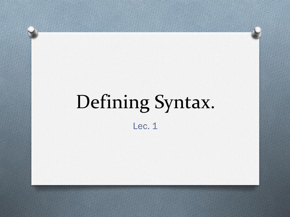 Defining Syntax. Lec. 1