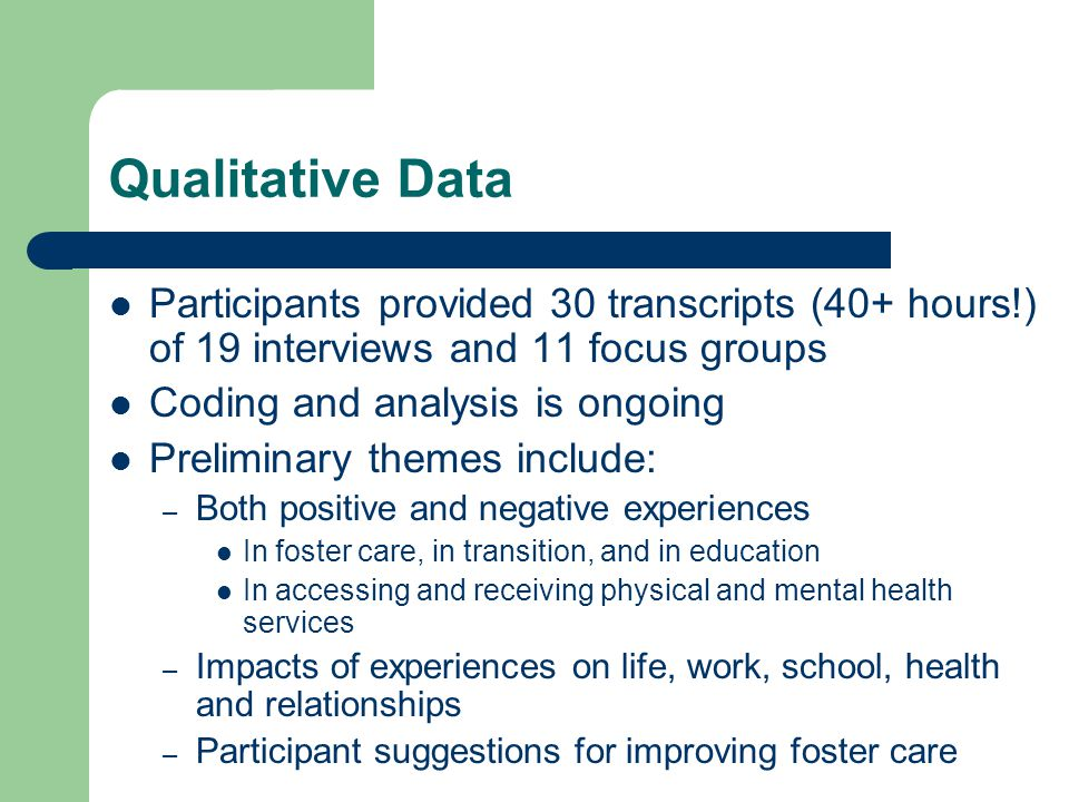 Qualitative Data Participants provided 30 transcripts (40+ hours!) of 19 interviews and 11 focus groups Coding and analysis is ongoing Preliminary the
