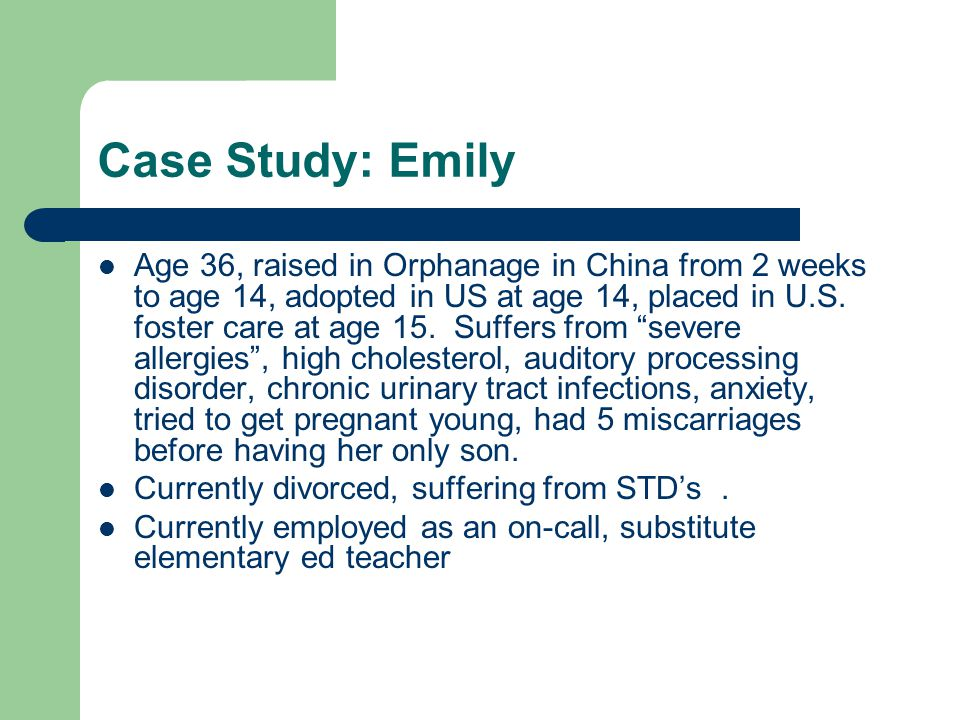 Case Study: Emily Age 36, raised in Orphanage in China from 2 weeks to age 14, adopted in US at age 14, placed in U.S. foster care at age 15. Suffers