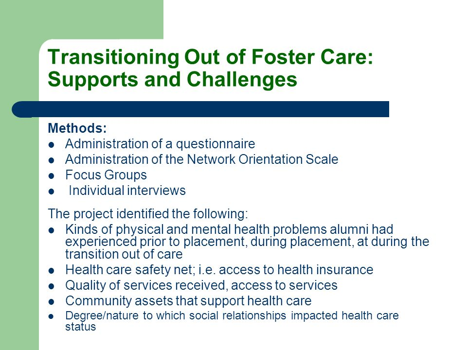 Transitioning Out of Foster Care: Supports and Challenges Methods: Administration of a questionnaire Administration of the Network Orientation Scale F