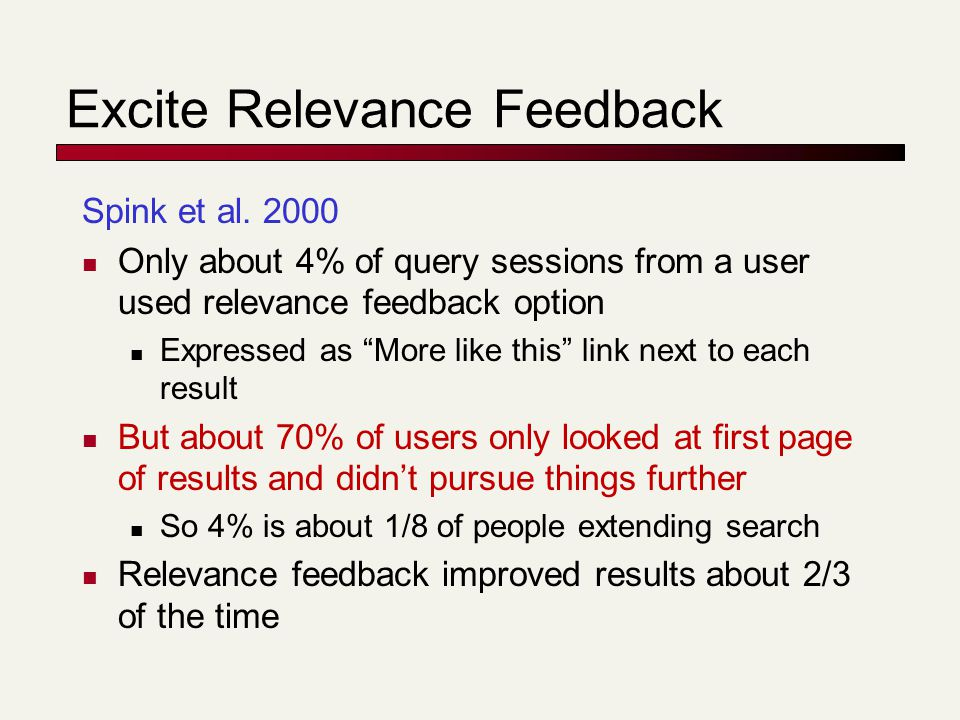 """Excite Relevance Feedback Spink et al. 2000 Only about 4% of query sessions from a user used relevance feedback option Expressed as """"More like this"""" l"""