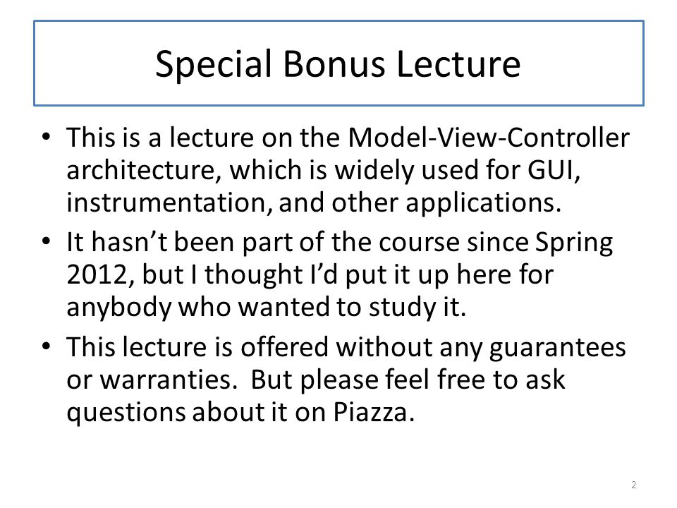 Special Bonus Lecture This is a lecture on the Model-View-Controller architecture, which is widely used for GUI, instrumentation, and other applications.