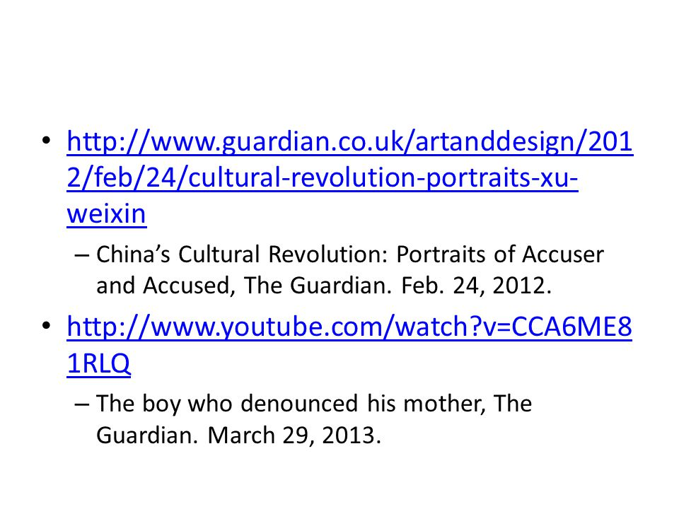 http://www.guardian.co.uk/artanddesign/201 2/feb/24/cultural-revolution-portraits-xu- weixin http://www.guardian.co.uk/artanddesign/201 2/feb/24/cultural-revolution-portraits-xu- weixin – China's Cultural Revolution: Portraits of Accuser and Accused, The Guardian.