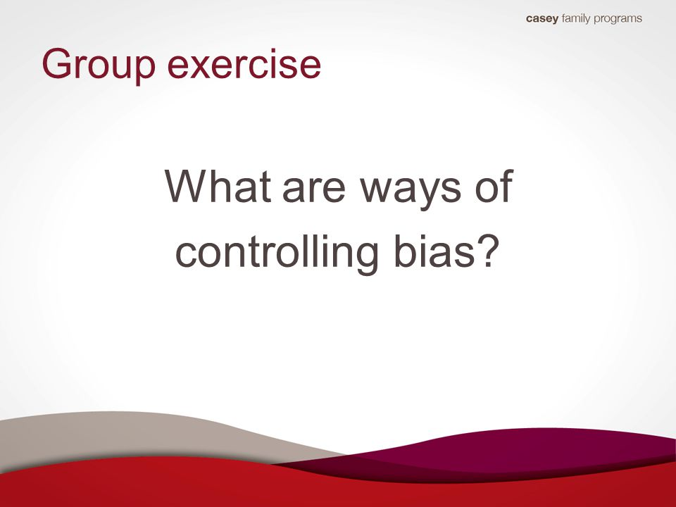 Group exercise What are ways of controlling bias