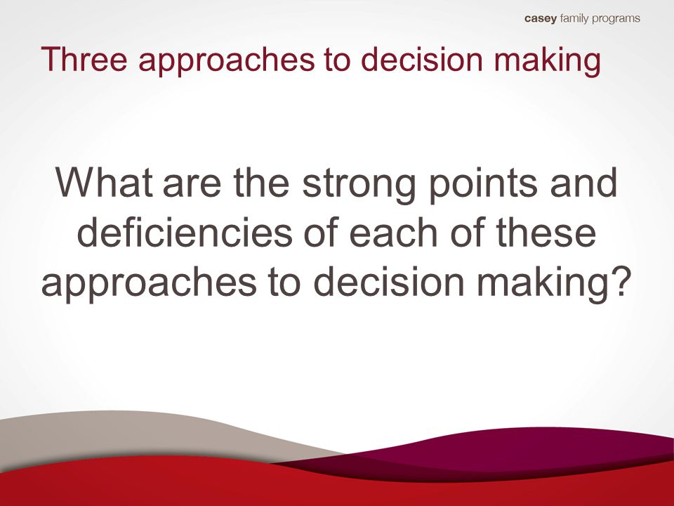 Three approaches to decision making What are the strong points and deficiencies of each of these approaches to decision making