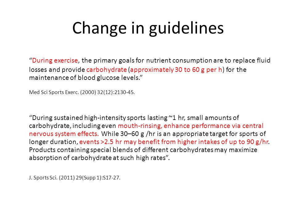 "Change in guidelines ""During exercise, the primary goals for nutrient consumption are to replace fluid losses and provide carbohydrate (approximately"