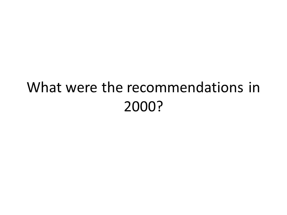 What were the recommendations in 2000?