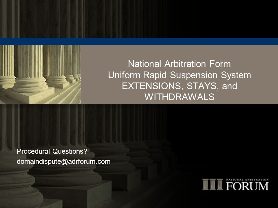 National Arbitration Form Uniform Rapid Suspension System EXTENSIONS, STAYS, and WITHDRAWALS Procedural Questions.