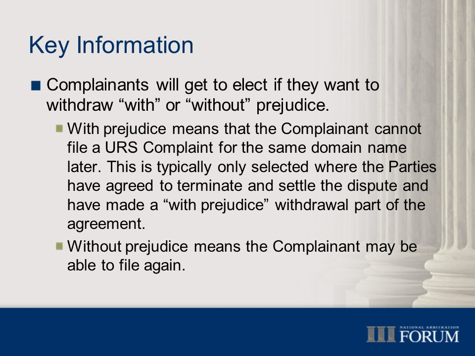 Key Information Complainants will get to elect if they want to withdraw with or without prejudice.