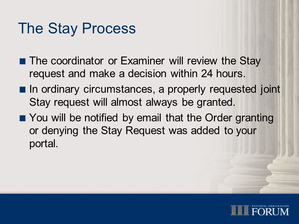 The Stay Process The coordinator or Examiner will review the Stay request and make a decision within 24 hours.