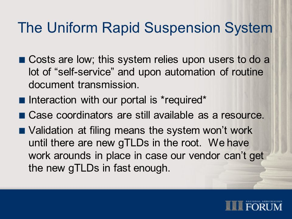 The Uniform Rapid Suspension System Costs are low; this system relies upon users to do a lot of self-service and upon automation of routine document transmission.