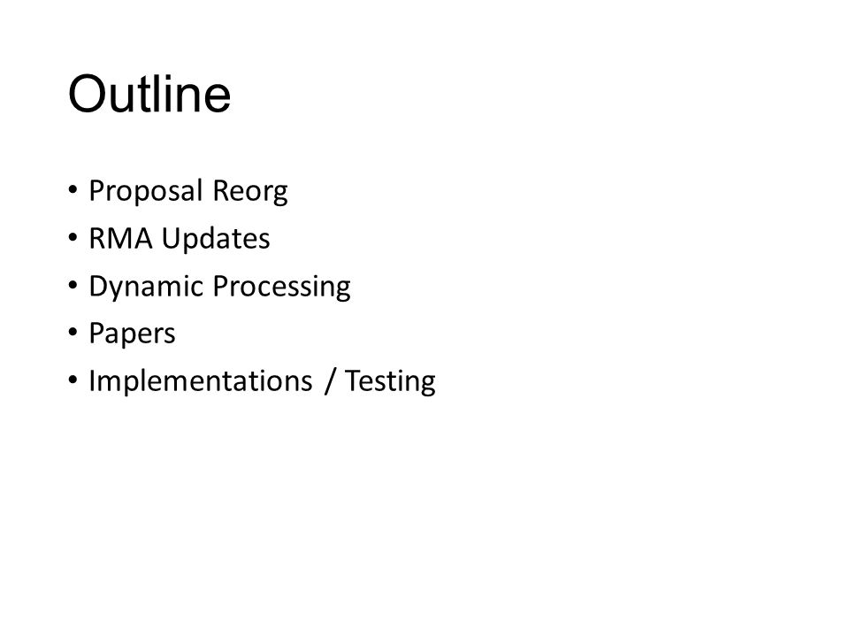 Outline Proposal Reorg RMA Updates Dynamic Processing Papers Implementations / Testing